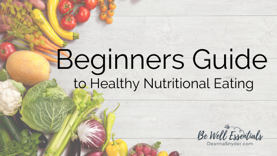 Beginners Guide To Healthy Nutritional Eating