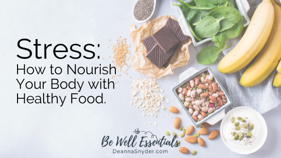 Stress: How to Nourish Your Body with Healthy Food